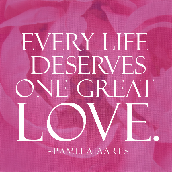 Every life deserves one great love.